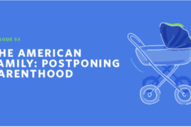 PEW: The American Family: Postponing Parenthood [Podcast]